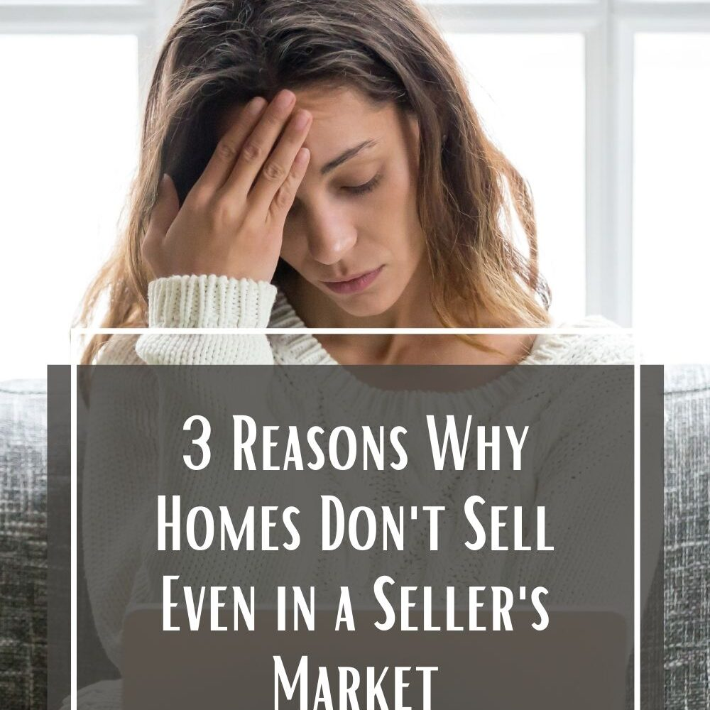 3 Reasons Why Homes Don't Sell Even in a Seller's Market