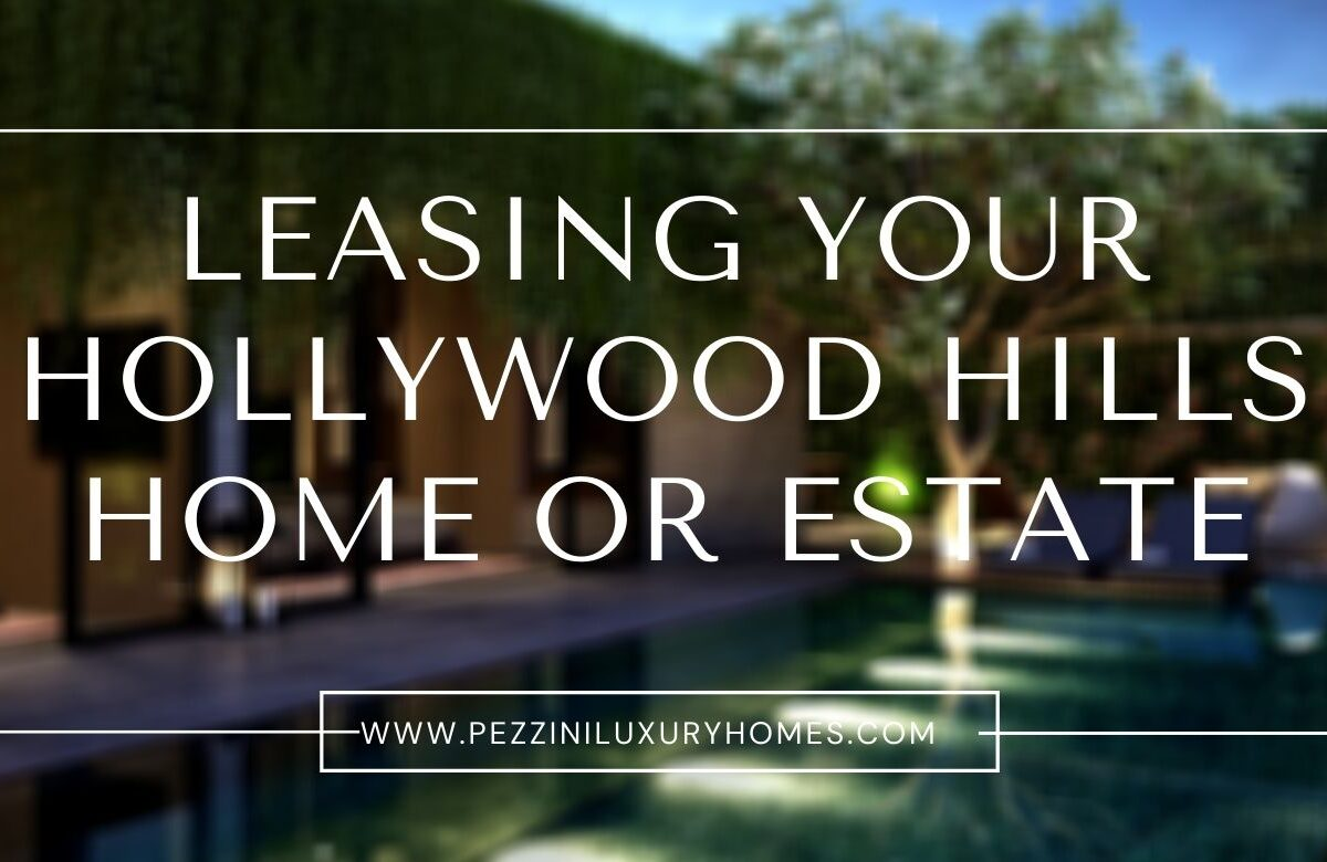 Leasing Your Hollywood Hills Home or Estate