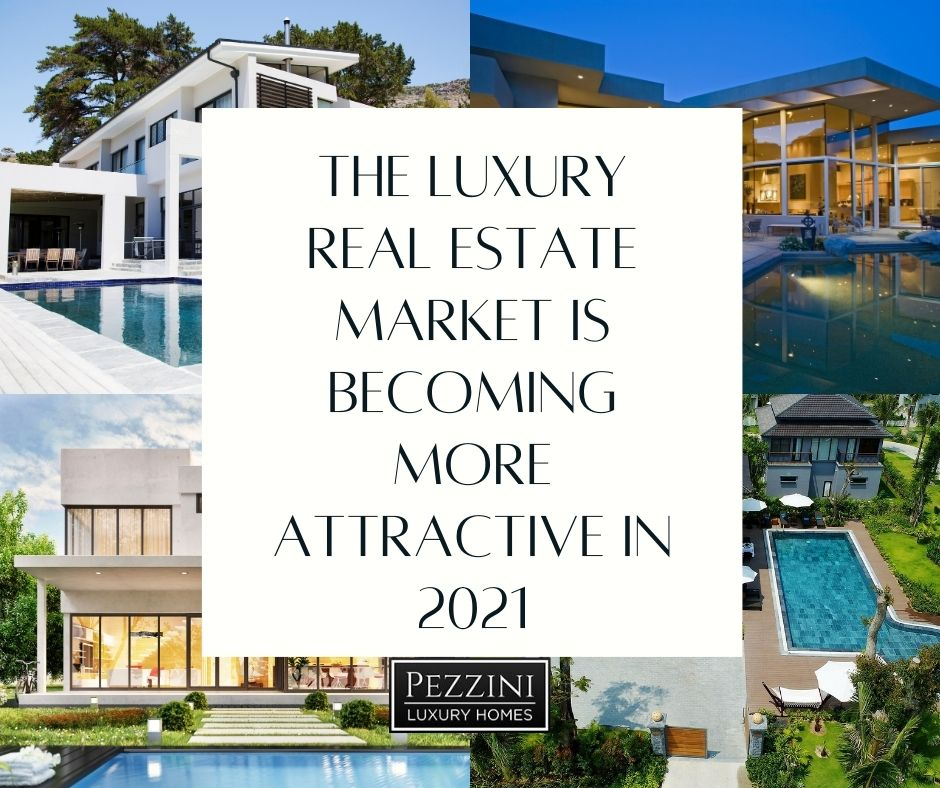 The Luxury Real Estate Market is Becoming More Attractive in 2021